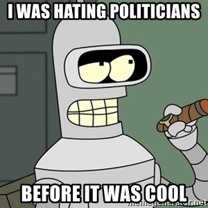 Bender - I was hating politicians Before it was cool