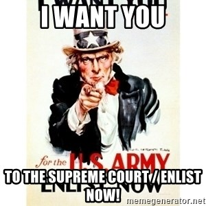 I Want You - I want you to the Supreme Court / enlist now!