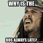 Jack Sparrow Reaction - why is the bus always late?