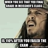 Jack Sparrow Reaction - When you see that you final grade in meissner's class is 110% after you failed the exam