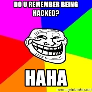 troll face1 - do u remember being hacked? haha