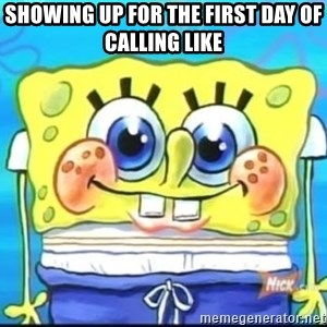 Epic Spongebob Face - Showing up for the first day of calling like