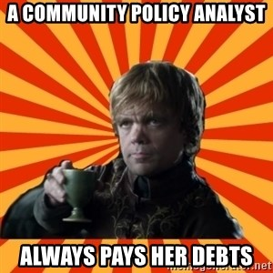 Tyrion Lannister - A COMMUNITY POLICY ANALYST aLWAYS PAYS HER DEBTS