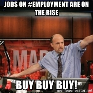 Jim Kramer Mad Money Karma - Jobs on #Employment are on the rise BUY BUY BUY!