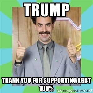 Great Success! - trump thank you for supporting lgbt 100%