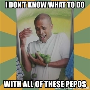Why can't I hold all these limes - I don't know what to do With all of these pepos