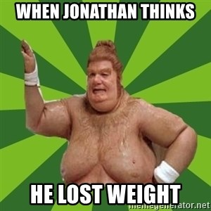 Fat Bastard - When Jonathan thinks He lost weight