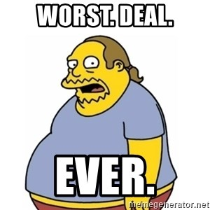 Comic Book Guy Worst Ever - Worst. Deal. Ever.