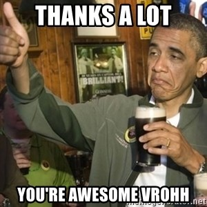 THUMBS UP OBAMA - THANKS A LOT YOU'RE AWESOME VROHH