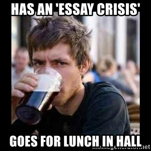 Bad student - Has an 'essay crisis' goes for lunch in hall