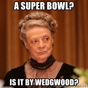 Dowager Countess of Grantham - A Super Bowl? Is it by Wedgwood?