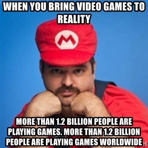 SUPERSEXYMARIO - when you bring video games to reality More than 1.2 billion people are playing games. More than 1.2 billion people are playing games worldwide