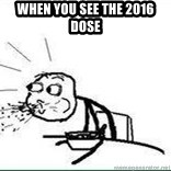 Cereal Guy Spit - when you see the 2016 dose