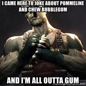 Duke Nukem Forever - I came here to joke about Pommeline and chew bubblegum And I'm all outta gum