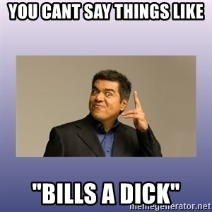 """George lopez - you cant say things like """"Bills a Dick"""""""