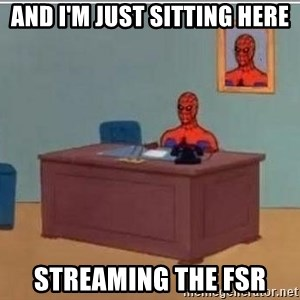 Spidermandesk - And i'm just sitting here streaming the fsr