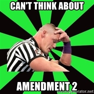 Deep Thinking Cena - Can't think about  Amendment 2