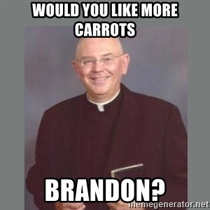 The Non-Molesting Priest - would you like more carrots brandon?