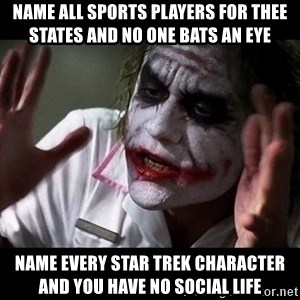 joker mind loss - Name all sports players for thee states and no one bats an eye Name every star trek character and you have no social life