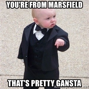 gangster baby - YOU'RE FROM MARSFIELD THAT'S PRETTY GANSTA