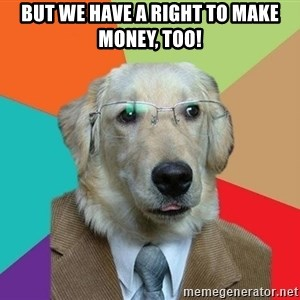Business Dog - but we have a right to make money, too!