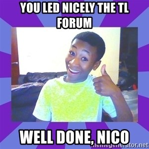 Well Done! - you led nicely the TL Forum well done, Nico