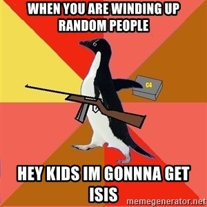 Socially Fed Up Penguin - when you are winding up random people hey kids im gonnna get isis