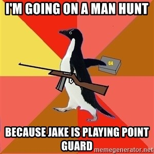 Socially Fed Up Penguin - I'm going on a man hunt  Because jake is playing point guard