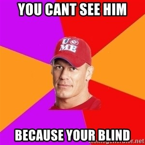Hypocritical John Cena - You cant see him Because your blind