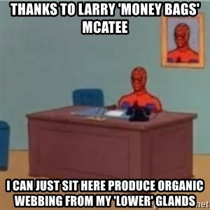 60s spiderman behind desk - THANKS TO LARRY 'MONEY BAGS' MCATEE I CAN JUST SIT HERE PRODUCE ORGANIC WEBBING FROM MY 'LOWER' GLANDS