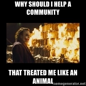 Joker's Message - Why should I help a community That treated me like an animal