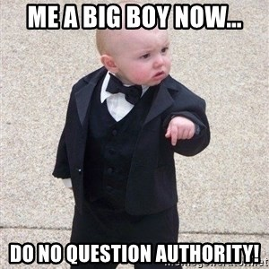 gangster baby - Me a big boy now... Do no question authority!