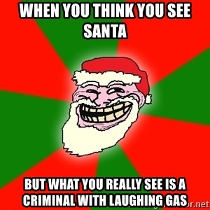 Santa Claus Troll Face - When you think you see santA  But what you really see is a criminal with laughing gas