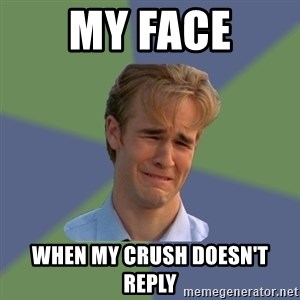 Sad Face Guy - My face when my crush doesn't reply