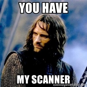 Not this day Aragorn - You have My scanner