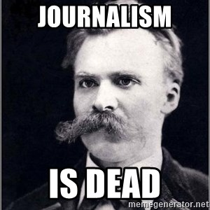 Nietzsche - Journalism  is dead