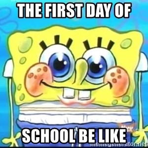 Epic Spongebob Face - The first day of  school be like