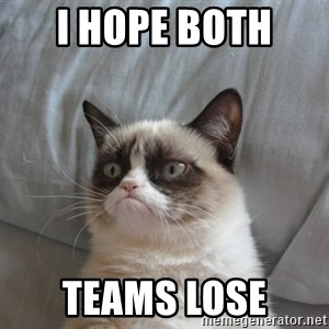 Grumpy cat 5 - I HOPE BOTH  TEAMS LOSE