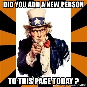 Uncle sam wants you! - DID YOU ADD A NEW PERSON TO THIS PAGE TODAY ?