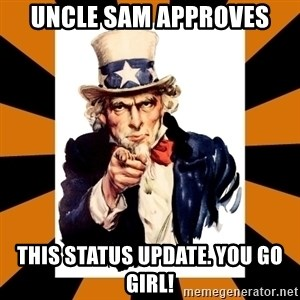 Uncle sam wants you! - Uncle sam approves This status update. You go girl!