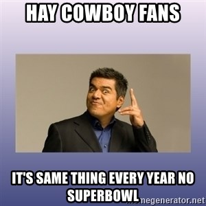 George lopez - Hay Cowboy Fans  It's Same Thing Every Year No SuperBowl