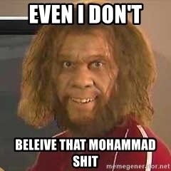 Geico Caveman - even i don't beleive that mohammad shit