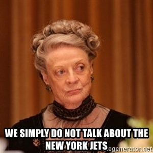 Dowager Countess of Grantham -  We simply do not talk about the New York jets