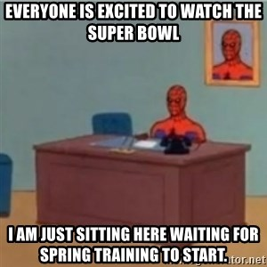 60s spiderman behind desk - Everyone is excited to watch the super bowl I am just sitting here waiting for spring TRAINING to start.