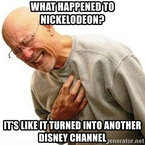Right In The Childhood Man - What happened to nickelodeon? It's like it turned into another disney channel