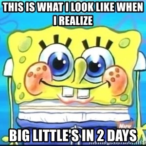Epic Spongebob Face - this is what i look like when i realize big little's in 2 days