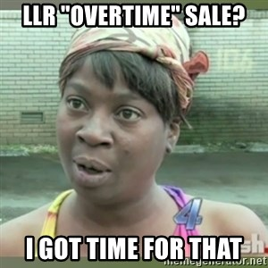 """Everybody got time for that - LlR """"Overtime"""" Sale? I got time for that"""