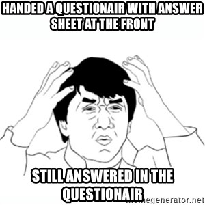 wtf jackie chan lol - handed a questionair with answer sheet at the front still answered in the questionair