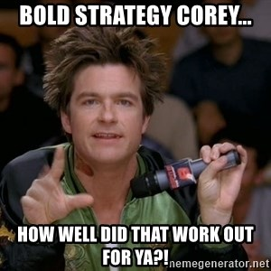 Bold Strategy Cotton - Bold strategy corey... How well did that work out for ya?!