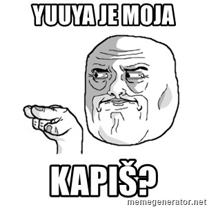 i'm watching you meme - Yuuya je moja Kapiš?